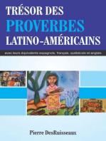 Trésor des Proverbes Latino-Américains avec leurs équivalents espagnols, français, québécois et anglais