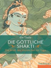 Die göttliche Shakti: Die Kraft des Weiblichen im Yoga