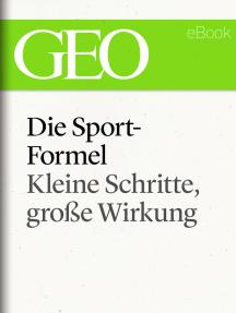 Die Sportformel: Kleine Schritte, große Wirkung (GEO eBook Single)