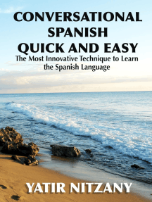 Conversational Spanish Quick and Easy: The Most Innovative Technique to Learn the Spanish Language.