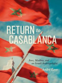 Return to Casablanca: Jews, Muslims, and an Israeli Anthropologist