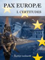 Pax Europæ 1. Certitudes