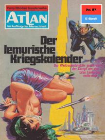 """Atlan 87: Der lemurische Kriegskalender: Atlan-Zyklus """"Im Auftrag der Menschheit"""""""