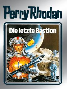 """Perry Rhodan 32: Die letzte Bastion (Silberband): 12. Band des Zyklus """"Die Meister der Insel"""""""