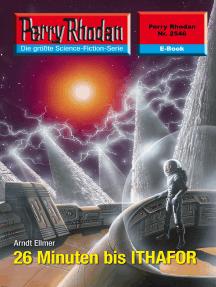 "Perry Rhodan 2546: 26 Minuten bis ITHAFOR: Perry Rhodan-Zyklus ""Stardust"""