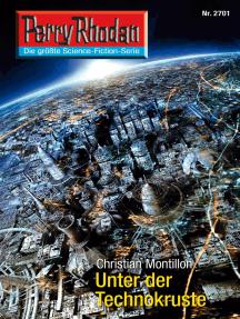 """Perry Rhodan 2701: Unter der Technokruste: Perry Rhodan-Zyklus """"Das Atopische Tribunal"""""""