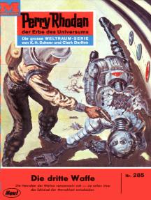 "Perry Rhodan 285: Die dritte Waffe: Perry Rhodan-Zyklus ""Die Meister der Insel"""