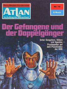 """Atlan 75: Der Gefangene und der Doppelgänger: Atlan-Zyklus """"Im Auftrag der Menschheit"""""""