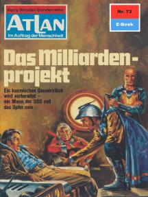 """Atlan 73: Das Milliardenprojekt: Atlan-Zyklus """"Im Auftrag der Menschheit"""""""