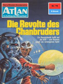 """Atlan 78: Die Revolte des Chanbruders: Atlan-Zyklus """"Im Auftrag der Menschheit"""""""