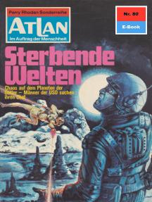 """Atlan 80: Sterbende Welten: Atlan-Zyklus """"Im Auftrag der Menschheit"""""""