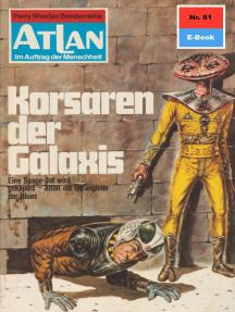 """Atlan 81: Korsaren der Galaxis: Atlan-Zyklus """"Im Auftrag der Menschheit"""""""