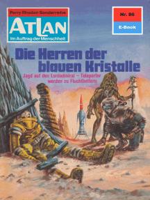 """Atlan 86: Die Herren der blauen Kristalle: Atlan-Zyklus """"Im Auftrag der Menschheit"""""""