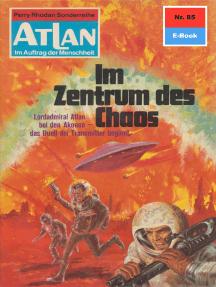 """Atlan 85: Im Zentrum des Chaos: Atlan-Zyklus """"Im Auftrag der Menschheit"""""""