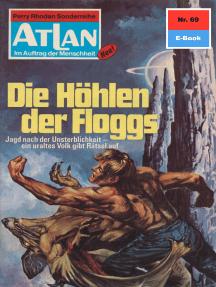 """Atlan 69: Die Höhlen der Floggs: Atlan-Zyklus """"Im Auftrag der Menschheit"""""""