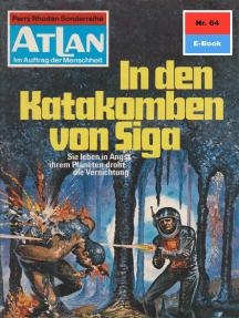 """Atlan 64: In den Katakomben von Siga: Atlan-Zyklus """"Im Auftrag der Menschheit"""""""