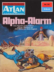 """Atlan 65: Alpha-Alarm: Atlan-Zyklus """"Im Auftrag der Menschheit"""""""