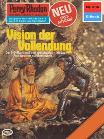 "Perry Rhodan 836: Vision der Vollendung: Perry Rhodan-Zyklus ""Bardioc"""