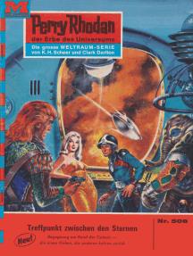 """Perry Rhodan 508: Treffpunkt zwischen den Sternen: Perry Rhodan-Zyklus """"Der Schwarm"""""""