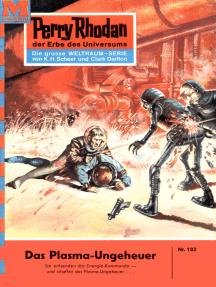 "Perry Rhodan 103: Das Plasma-Ungeheuer: Perry Rhodan-Zyklus ""Die Posbis"""