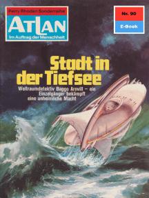 """Atlan 90: Stadt in der Tiefsee: Atlan-Zyklus """"Im Auftrag der Menschheit"""""""