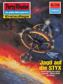 """Perry Rhodan 1702: Jagd auf die STYX: Perry Rhodan-Zyklus """"Die Ayindi"""""""