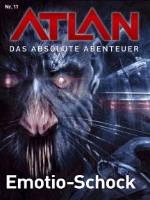 Atlan - Das absolute Abenteuer 11: Emotion-Schock