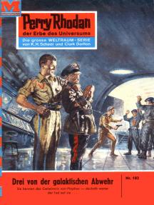 """Perry Rhodan 182: Drei von der galaktischen Abwehr: Perry Rhodan-Zyklus """"Das Zweite Imperium"""""""