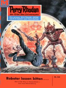 """Perry Rhodan 144: Roboter lassen bitten...: Perry Rhodan-Zyklus """"Die Posbis"""""""
