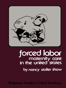 Forced Labor: Maternity Care in the United States: Pergamon Studies in Critical Sociology