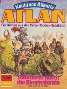 """Atlan 350: Wanderer durch die Dimensionen: Atlan-Zyklus """"König von Atlantis"""""""