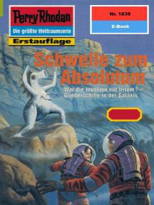 """Perry Rhodan 1839: Schwelle zum Absolutum: Perry Rhodan-Zyklus """"Die Tolkander"""""""