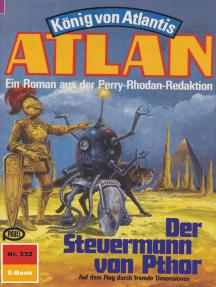 """Atlan 332: Der Steuermann von Pthor: Atlan-Zyklus """"König von Atlantis"""""""