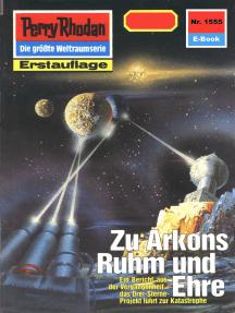 """Perry Rhodan 1555: Zu Arkons Ruhm und Ehre: Perry Rhodan-Zyklus """"Die Linguiden"""""""