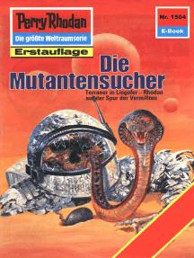 "Perry Rhodan 1504: Die Mutantensucher: Perry Rhodan-Zyklus ""Die Linguiden"""