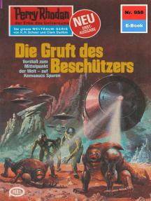 """Perry Rhodan 958: Die Gruft des Beschützers: Perry Rhodan-Zyklus """"Die kosmischen Burgen"""""""