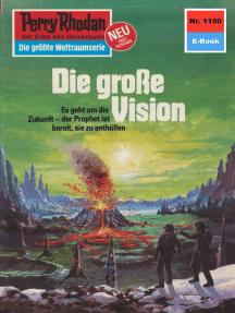"""Perry Rhodan 1150: Die große Vision: Perry Rhodan-Zyklus """"Die endlose Armada"""""""