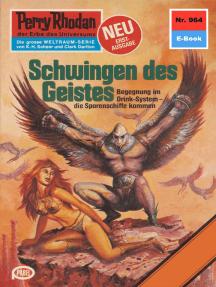 """Perry Rhodan 964: Schwingen des Geistes: Perry Rhodan-Zyklus """"Die kosmischen Burgen"""""""