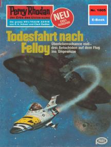 "Perry Rhodan 1005: Todesfahrt nach Felloy: Perry Rhodan-Zyklus ""Die kosmische Hanse"""