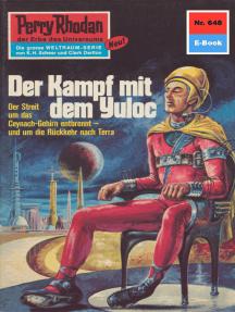 """Perry Rhodan 648: Der Kampf mit dem Yuloc: Perry Rhodan-Zyklus """"Das kosmische Schachspiel"""""""