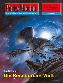 """Perry Rhodan 2355: Die Ressourcen-Welt: Perry Rhodan-Zyklus """"Terranova"""""""
