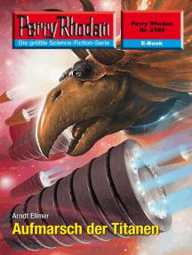 """Perry Rhodan 2588: Aufmarsch der Titanen: Perry Rhodan-Zyklus """"Stardust"""""""