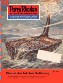 """Perry Rhodan 196: Planet der letzten Hoffnung: Perry Rhodan-Zyklus """"Das Zweite Imperium"""""""