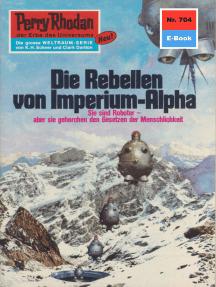 """Perry Rhodan 704: Die Rebellen von Imperium-Alpha: Perry Rhodan-Zyklus """"Aphilie"""""""