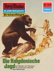 """Perry Rhodan 1316: Die Kalydonische Jagd: Perry Rhodan-Zyklus """"Die Gänger des Netzes"""""""