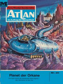 """Atlan 20: Planet der Orkane: Atlan-Zyklus """"Im Auftrag der Menschheit"""""""