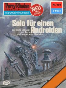 """Perry Rhodan 928: Solo für einen Androiden: Perry Rhodan-Zyklus """"Die kosmischen Burgen"""""""