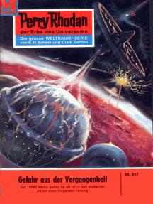 """Perry Rhodan 217: Gefahr aus der Vergangenheit: Perry Rhodan-Zyklus """"Die Meister der Insel"""""""