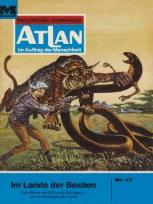 """Atlan 17: Im Land der Bestien: Atlan-Zyklus """"Im Auftrag der Menschheit"""""""