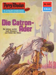 """Perry Rhodan 645: Die Catron-Ader: Perry Rhodan-Zyklus """"Das kosmische Schachspiel"""""""